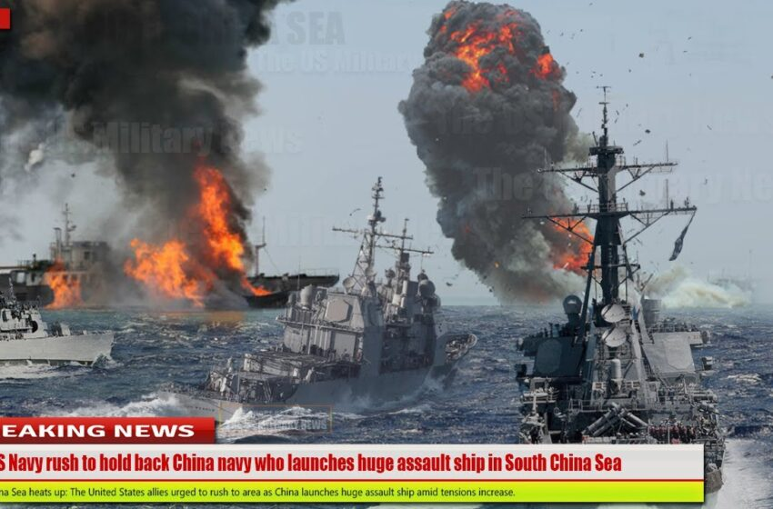 U.S. Navy rush to hold back China navy who launches huge assault ship in South China Sea
