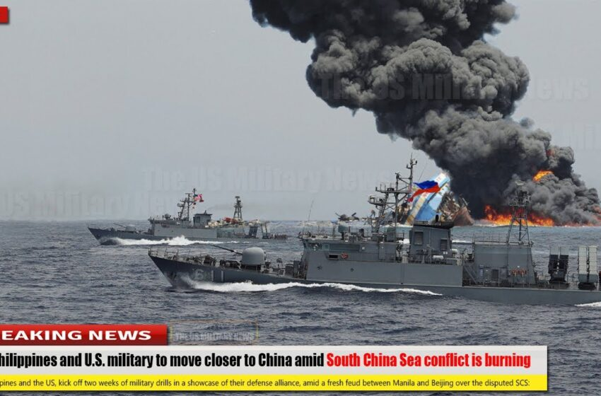 The Philippines and U.S. military to move closer to China amid South China Sea conflict is burning