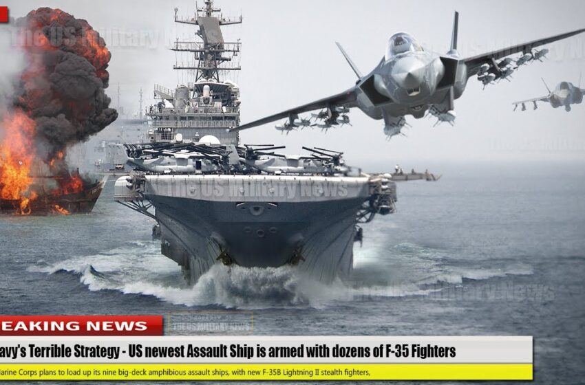 The Navy's Terrible Strategy (July 31) US newest Assault Ship is armed with dozens of F-35 Fighters