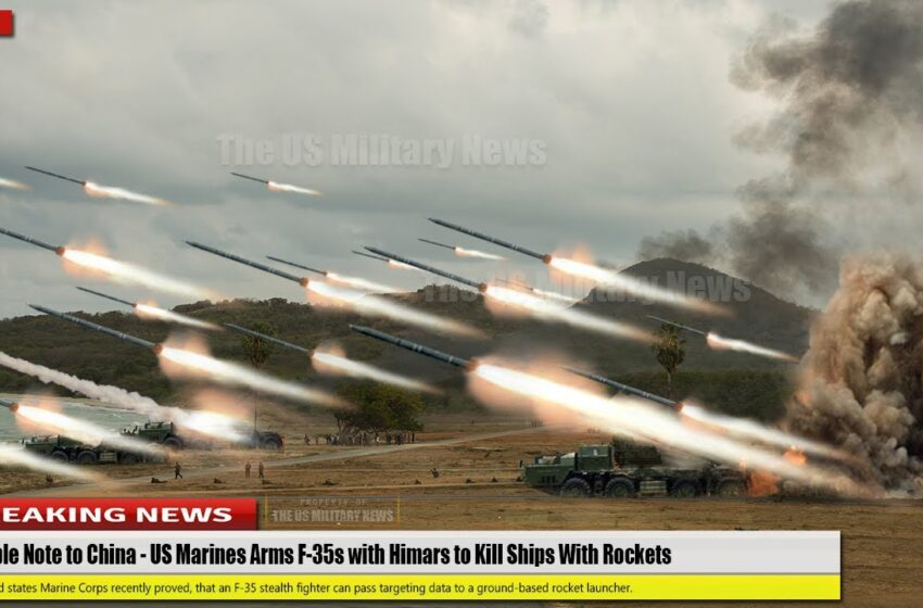 Terrible Note to China (Aug 01) US Marines Arms F-35s with Himars to Kill Ships With Rockets